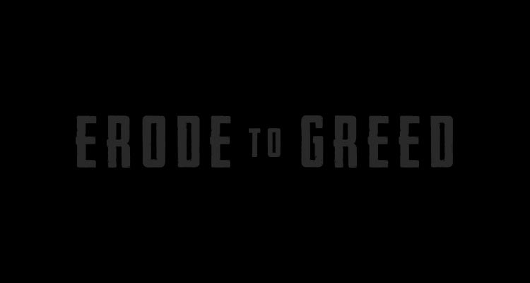 Erode To Greed